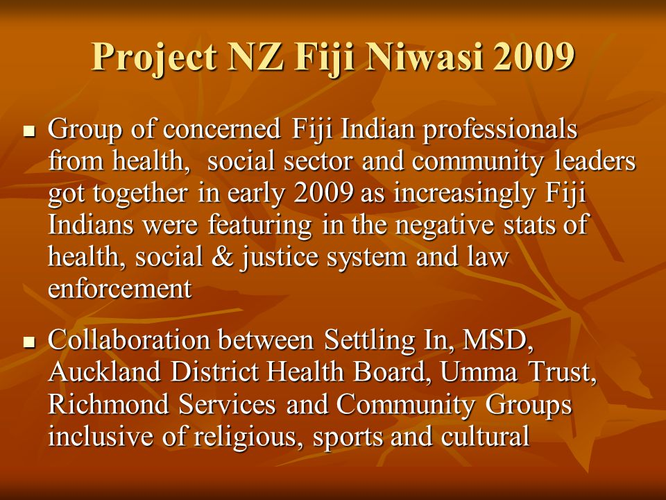 Project NZ Fiji Niwasi 2009 Group of concerned Fiji Indian professionals from health, social sector and community leaders got together in early 2009 a