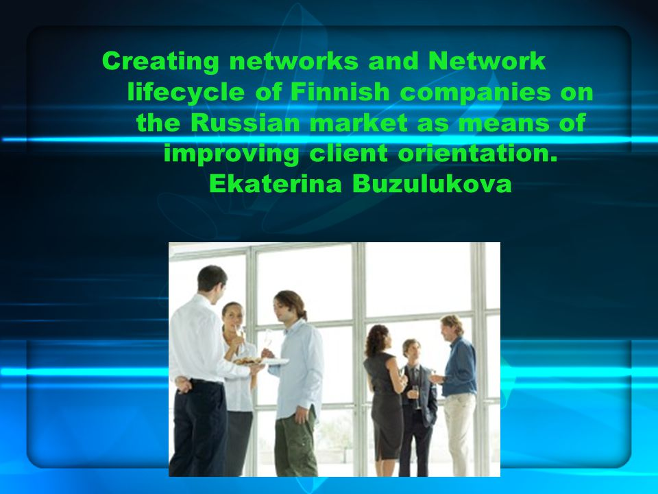 Practical benefits Advantages of network performance Critical factors of doing business in Russia Choosing type of network and its crucial characteristics (control, responsibilities, material and information flows) Characteristic of process creation network in Russia and its consistency