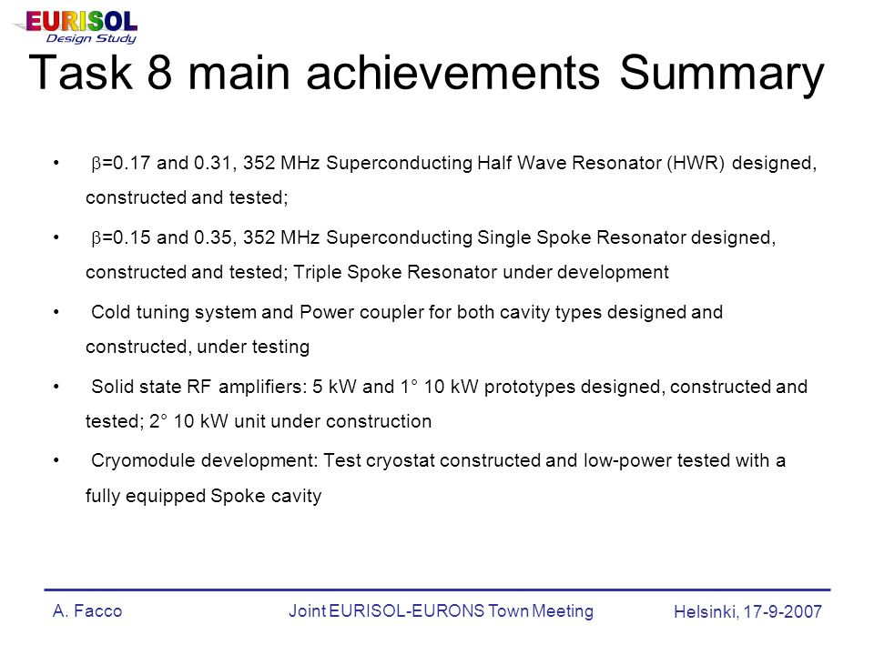A. FaccoJoint EURISOL-EURONS Town Meeting Helsinki, 17-9-2007  =0.17 and 0.31, 352 MHz Superconducting Half Wave Resonator (HWR) designed, constructe