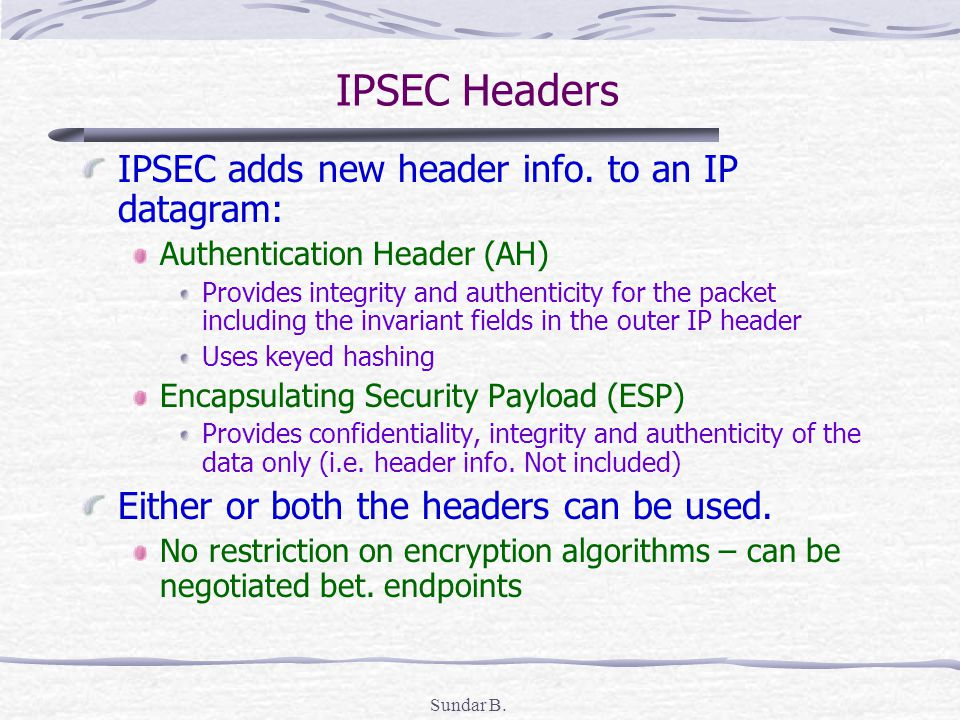 Sundar B. IPSEC Headers IPSEC adds new header info.