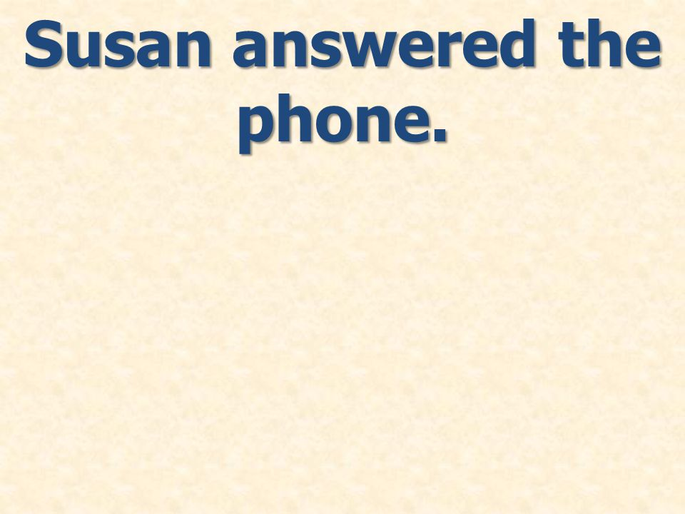 Susan answered the phone.