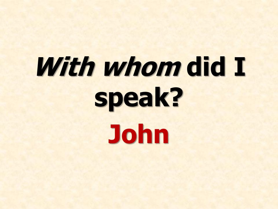 With whom did I speak John