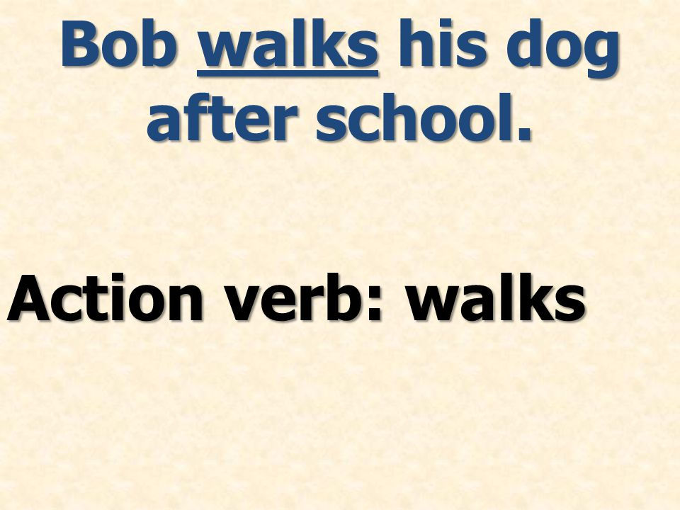 Action verb: walks