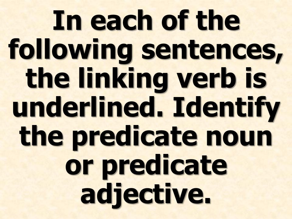In each of the following sentences, the linking verb is underlined.