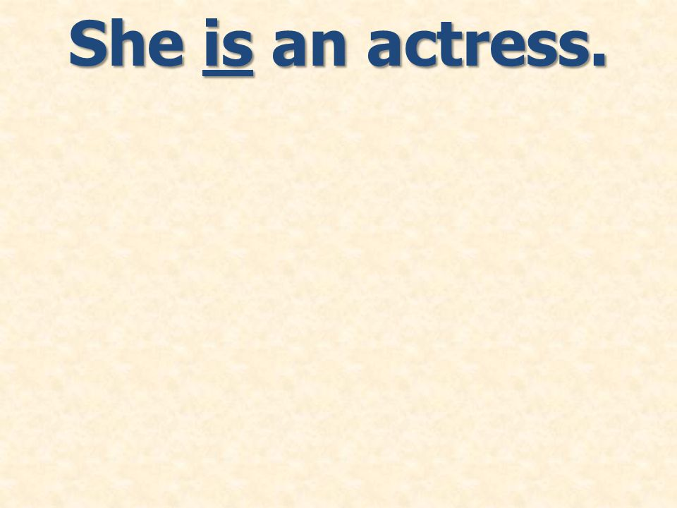 She is an actress.