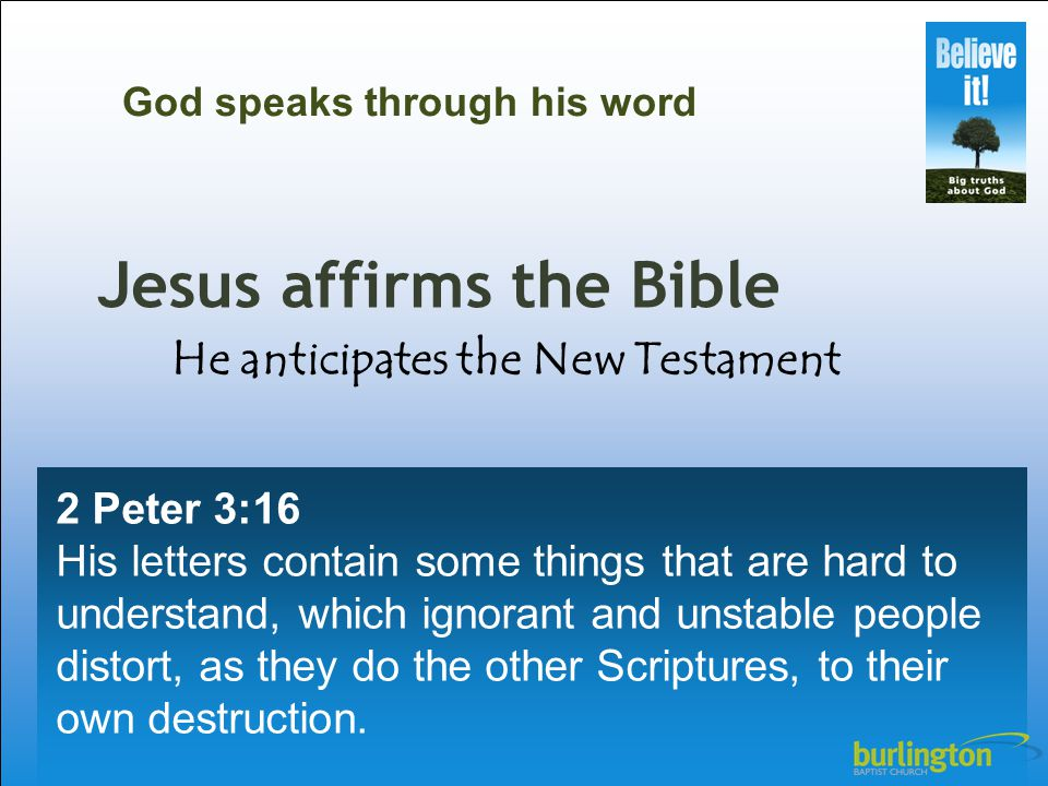Jesus affirms the Bible 2 Peter 3:16 His letters contain some things that are hard to understand, which ignorant and unstable people distort, as they
