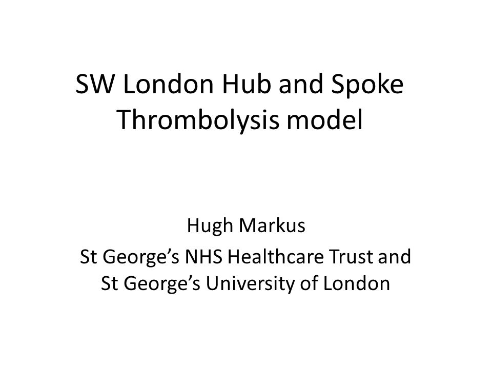 Sept 2007 24 hr local thrombolysis Feb 2009 Hub and spoke model introduced Hub and spoke model - Day time thrombolysis established at Mayday St Hellier Kingston - Out of hours thrombolysis via St George's all weekend 17.00-9.00