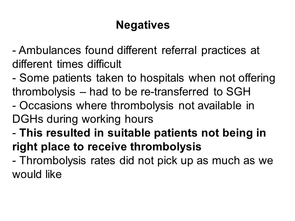 - Ambulances found different referral practices at different times difficult - Some patients taken to hospitals when not offering thrombolysis – had t