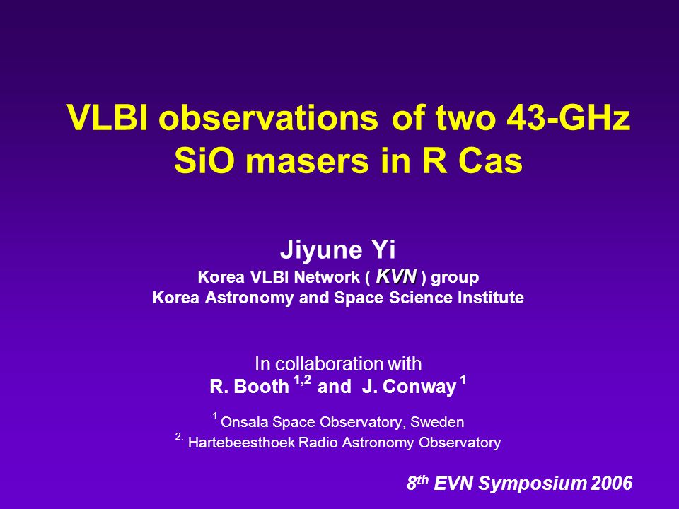 VLBI observations of two 43-GHz SiO masers in R Cas Jiyune Yi KVN Korea VLBI Network ( KVN ) group Korea Astronomy and Space Science Institute In collaboration with R.