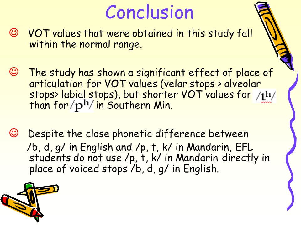Conclusion VOT values that were obtained in this study fall within the normal range.