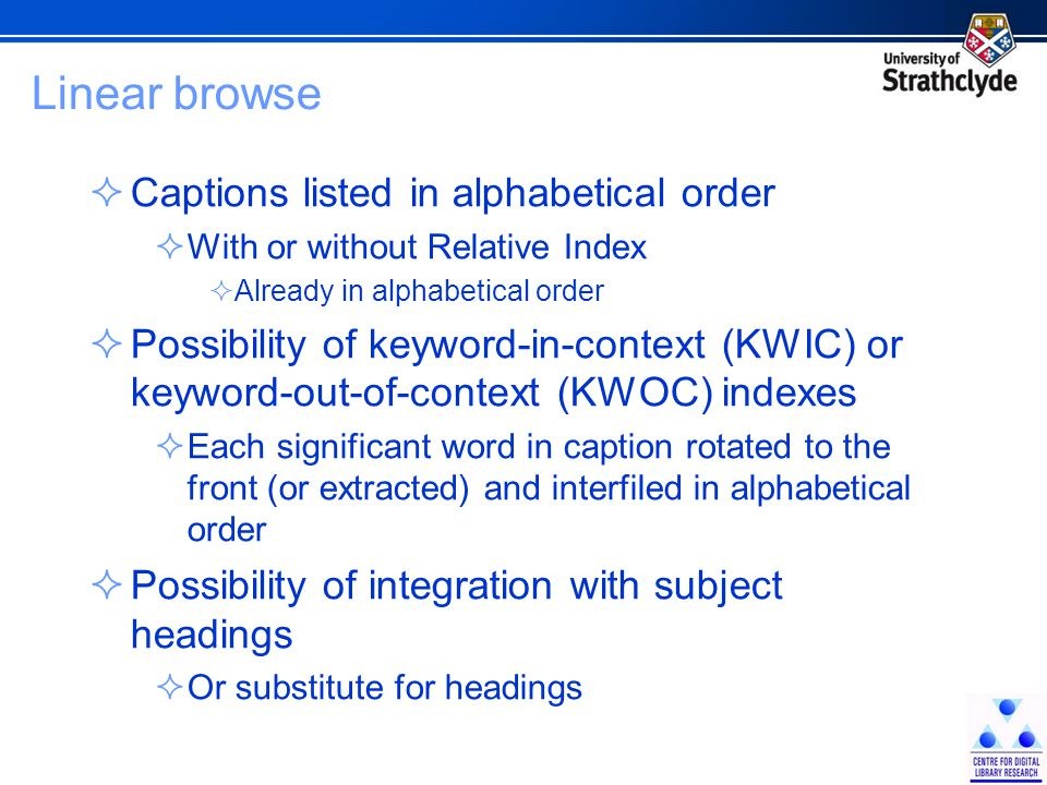 Linear browse  Captions listed in alphabetical order  With or without Relative Index  Already in alphabetical order  Possibility of keyword-in-con