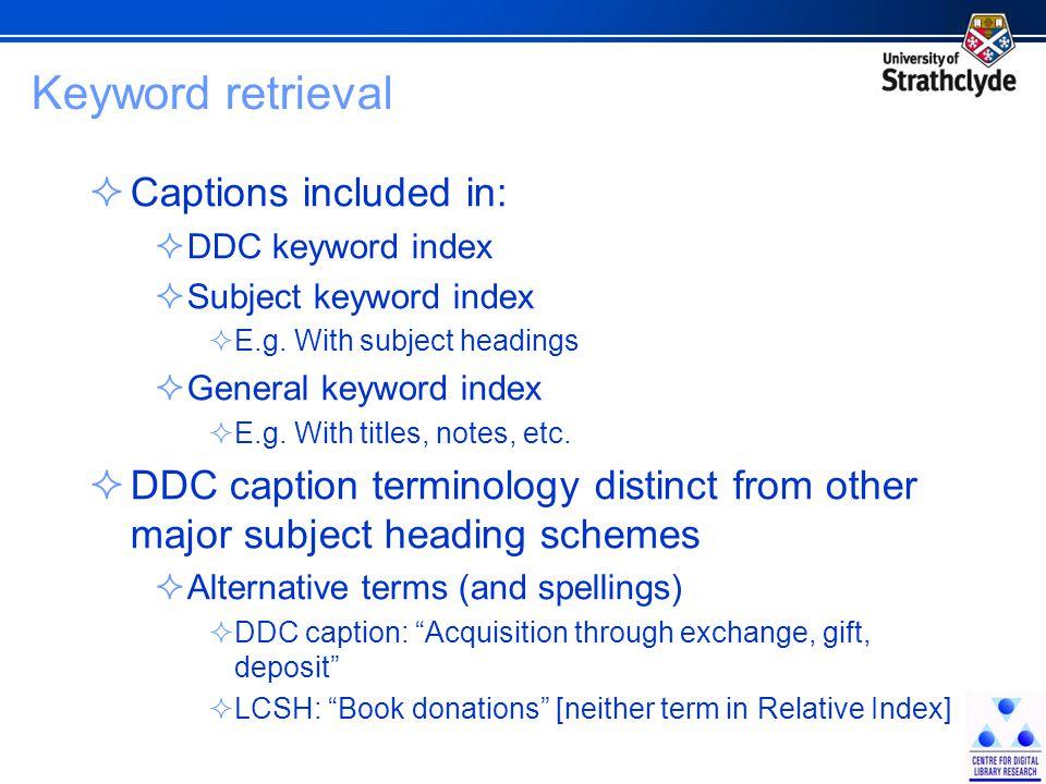 Keyword retrieval  Captions included in:  DDC keyword index  Subject keyword index  E.g. With subject headings  General keyword index  E.g. With