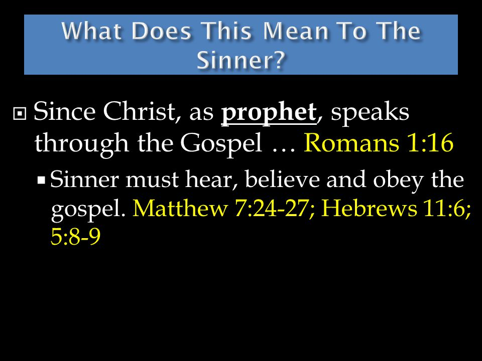  Since Christ, as prophet, speaks through the Gospel … Romans 1:16  Sinner must hear, believe and obey the gospel.