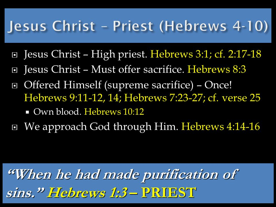  Jesus Christ – High priest. Hebrews 3:1; cf. 2:17-18  Jesus Christ – Must offer sacrifice.