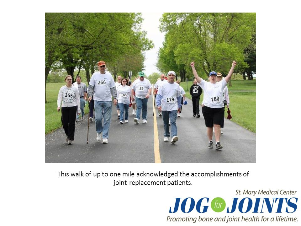 This walk of up to one mile acknowledged the accomplishments of joint-replacement patients.