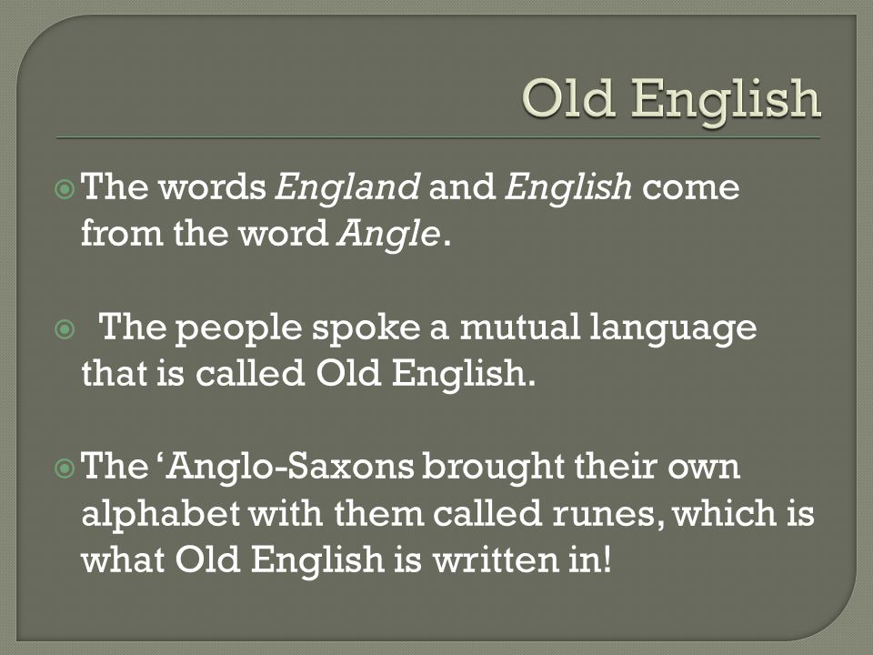  The words England and English come from the word Angle.