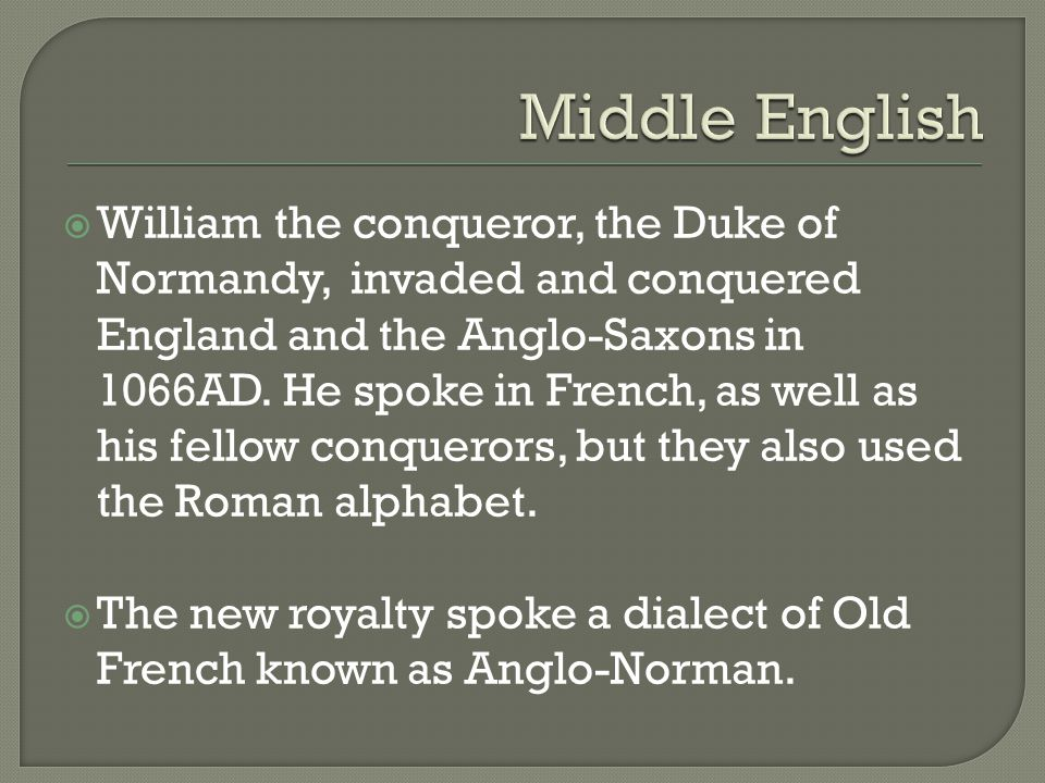  William the conqueror, the Duke of Normandy, invaded and conquered England and the Anglo-Saxons in 1066AD.