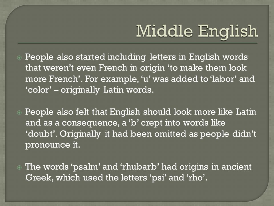  People also started including letters in English words that weren't even French in origin 'to make them look more French'.