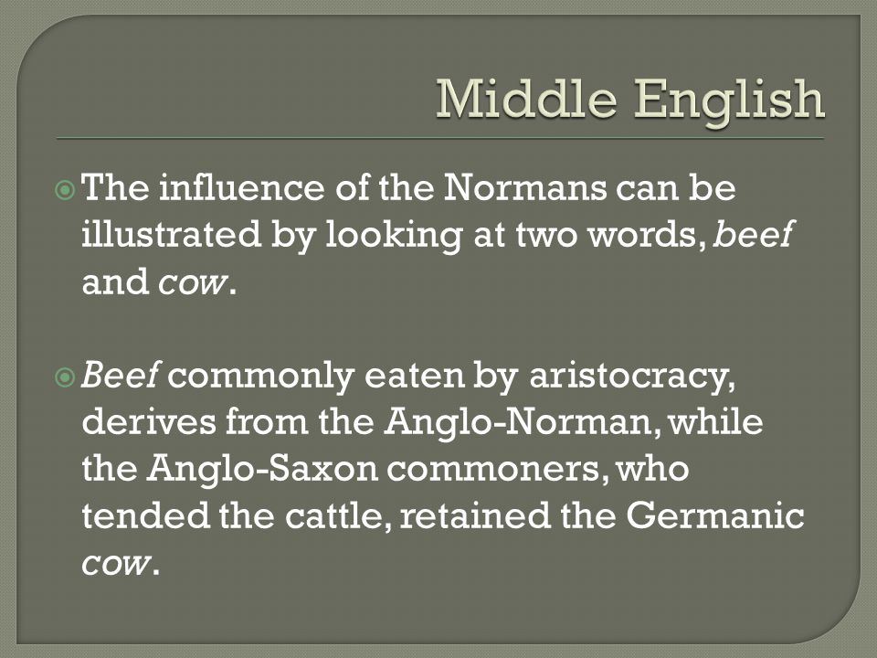  The influence of the Normans can be illustrated by looking at two words, beef and cow.