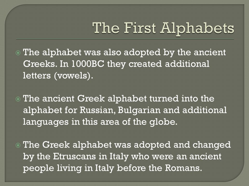  The alphabet was also adopted by the ancient Greeks.