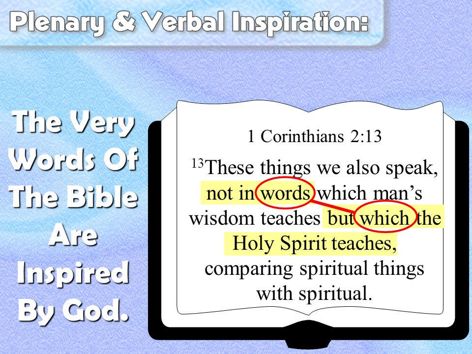 1 Corinthians 2:13 13 These things we also speak, not in words which man's wisdom teaches but which the Holy Spirit teaches, comparing spiritual things with spiritual.