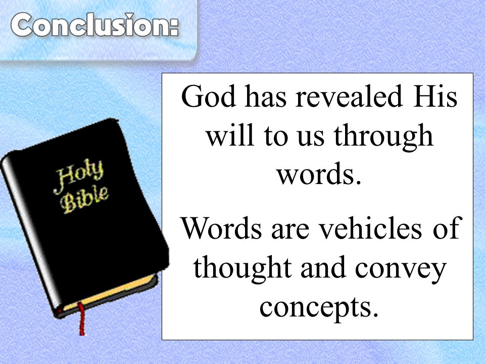 God has revealed His will to us through words. Words are vehicles of thought and convey concepts.