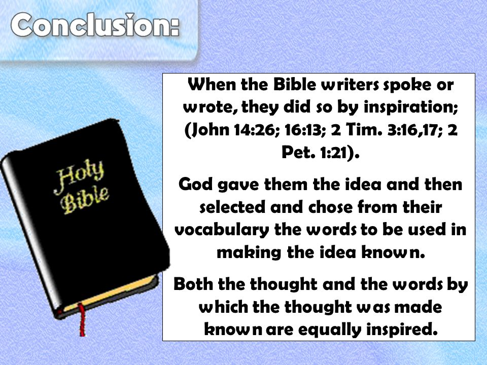 When the Bible writers spoke or wrote, they did so by inspiration; (John 14:26; 16:13; 2 Tim.
