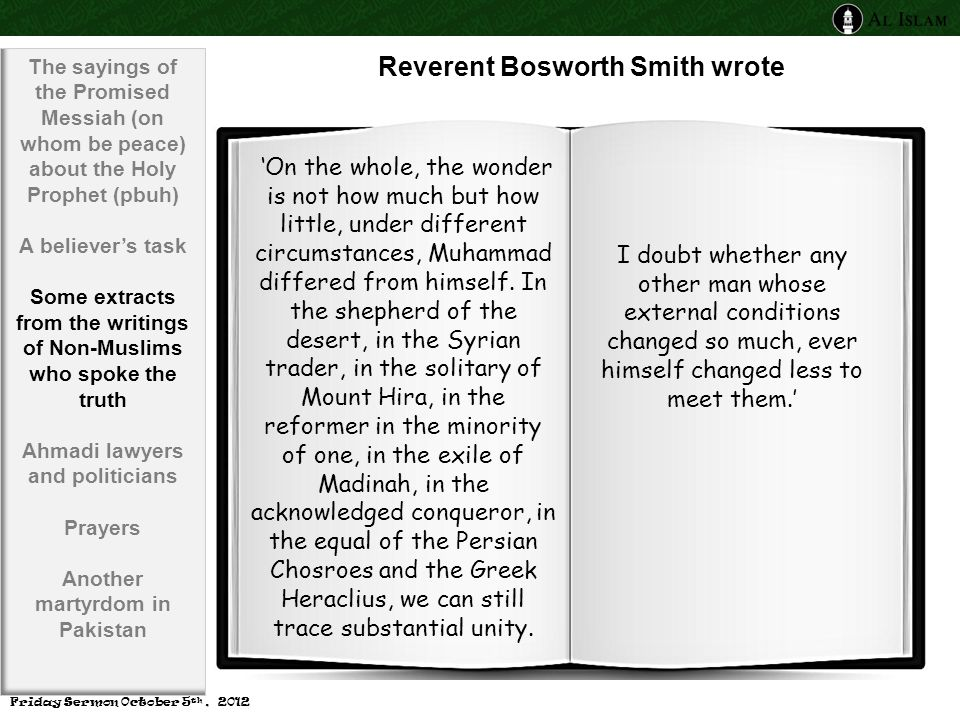 Reverent Bosworth Smith wrote 'On the whole, the wonder is not how much but how little, under different circumstances, Muhammad differed from himself.