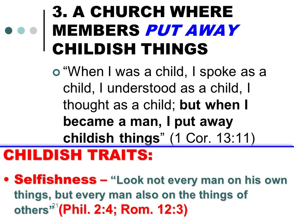 """21 3. A CHURCH WHERE MEMBERS PUT AWAY CHILDISH THINGS """"When I was a child, I spoke as a child, I understood as a child, I thought as a child; but when"""