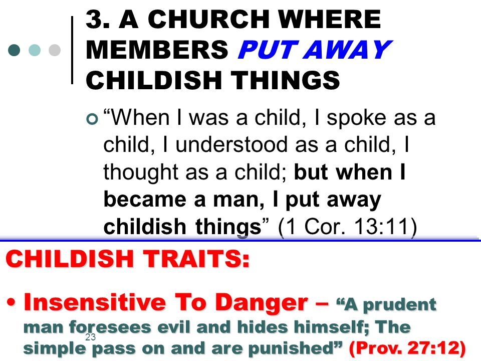 """23 3. A CHURCH WHERE MEMBERS PUT AWAY CHILDISH THINGS """"When I was a child, I spoke as a child, I understood as a child, I thought as a child; but when"""