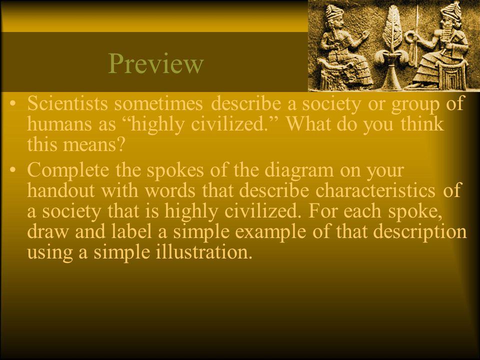 Objectives Students will –identify characteristics of civilization.