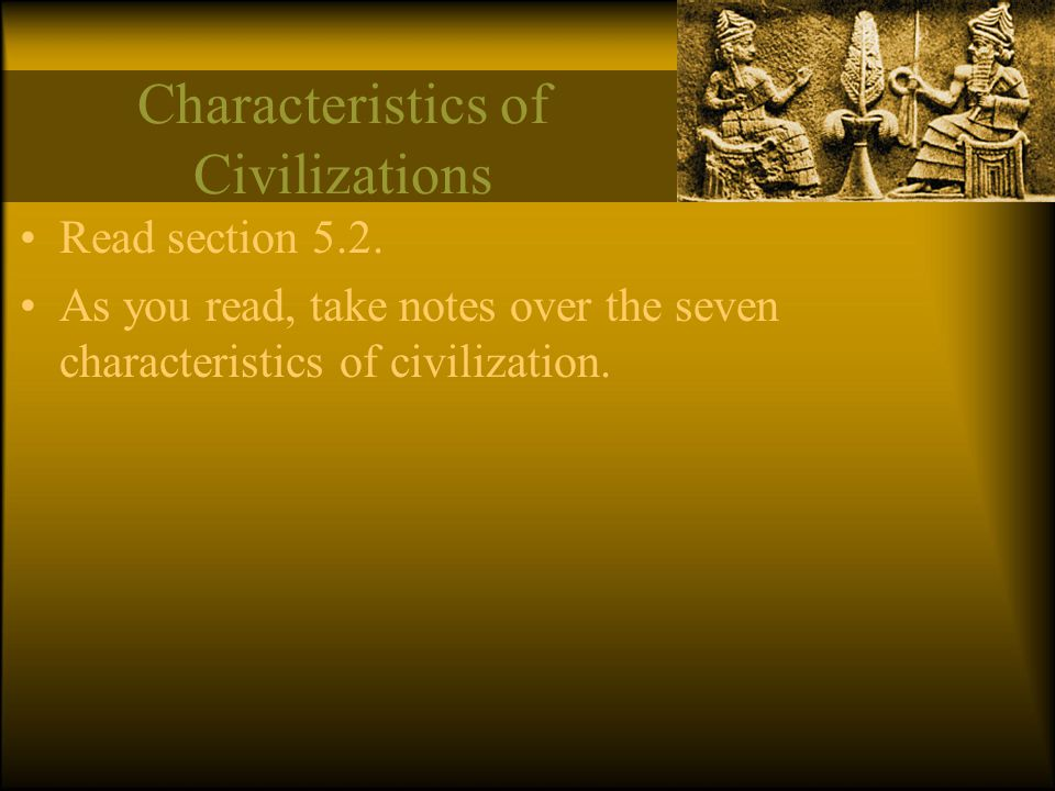 5.9 Notes: Writing The clay tablet, clay seal, stone seal, and statue of a king carrying a basket all relate to this characteristic of a civilization because they all have writing on them.