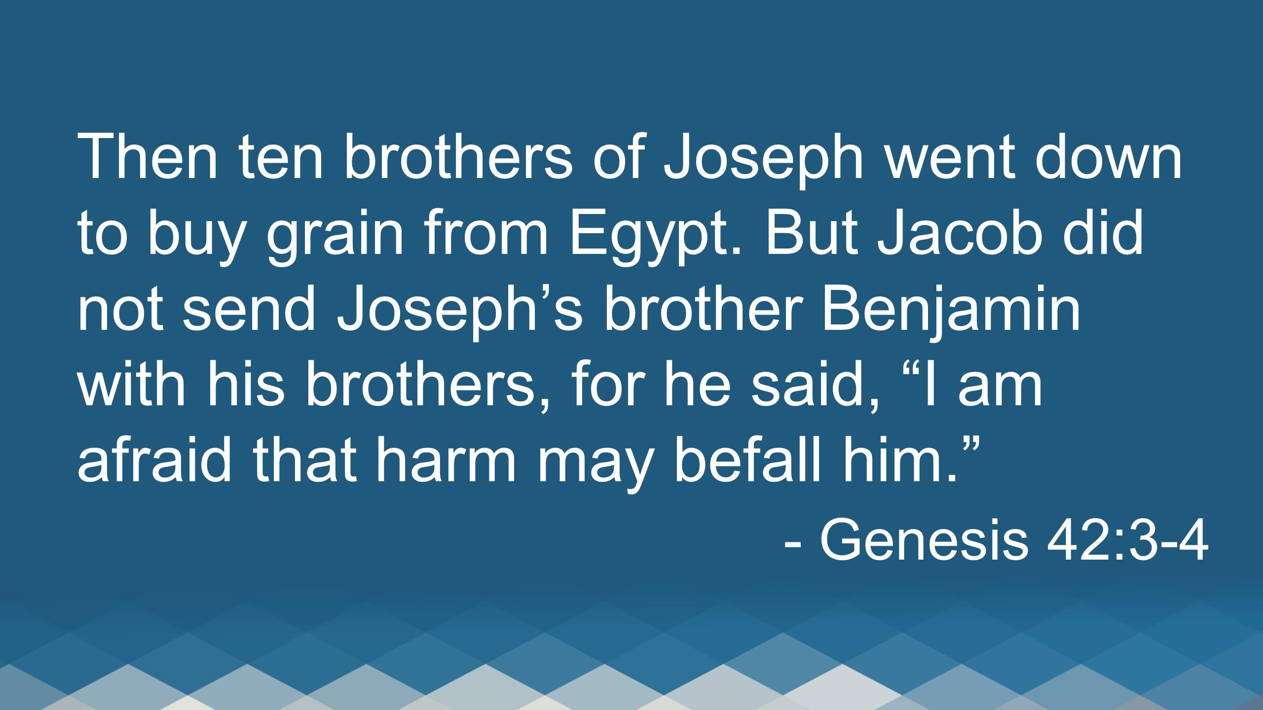 Judah spoke to him, however, saying, The man solemnly warned us, 'You shall not see my face unless your brother is with you.' If you send our brother with us, we will go down and buy you food.