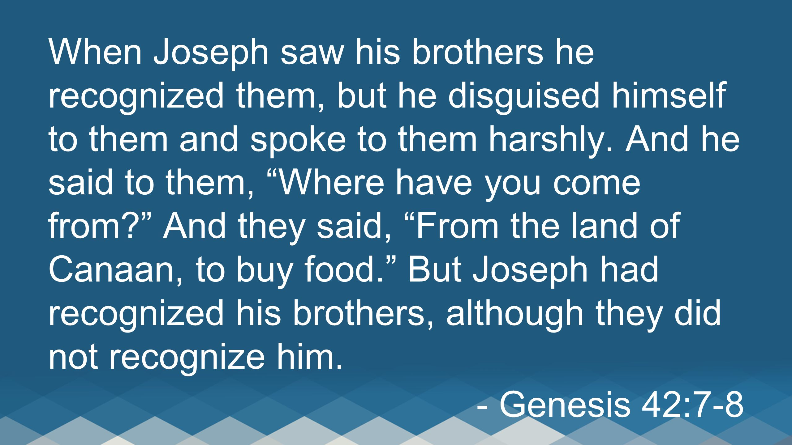 Then he said to his brothers, My money has been returned, and behold, it is even in my sack. And their hearts sank, and they turned trembling to one another, saying, What is this that God has done to us? - Genesis 42:28