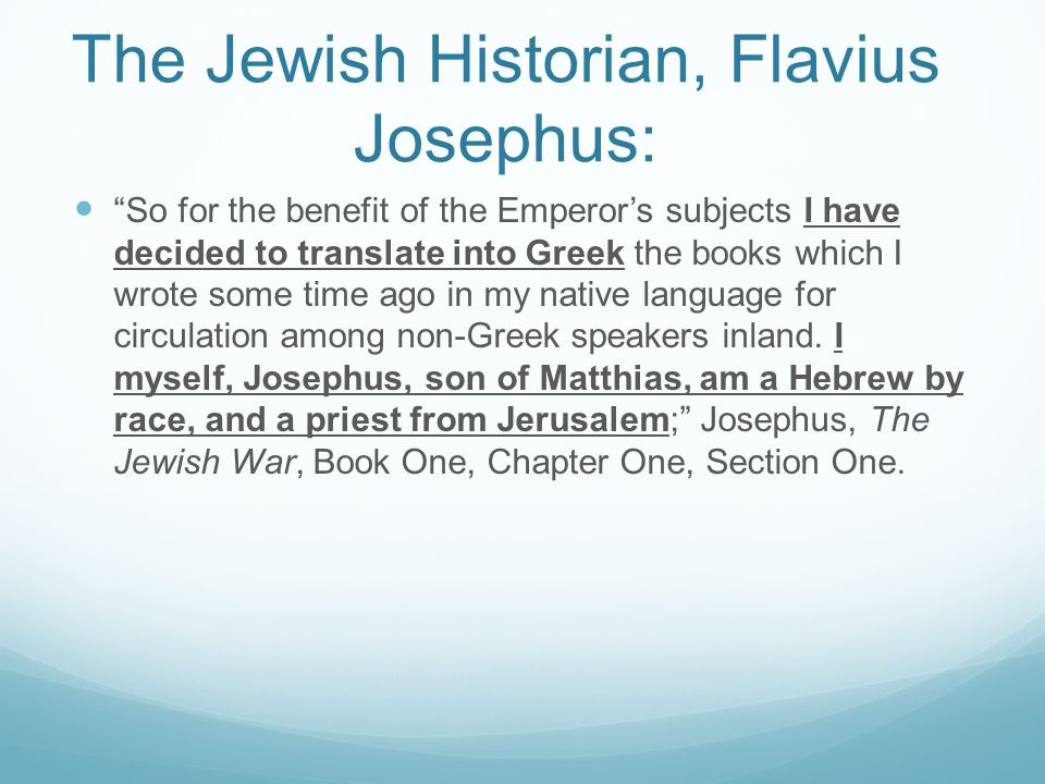The Jewish Historian, Flavius Josephus: So for the benefit of the Emperor's subjects I have decided to translate into Greek the books which I wrote some time ago in my native language for circulation among non-Greek speakers inland.