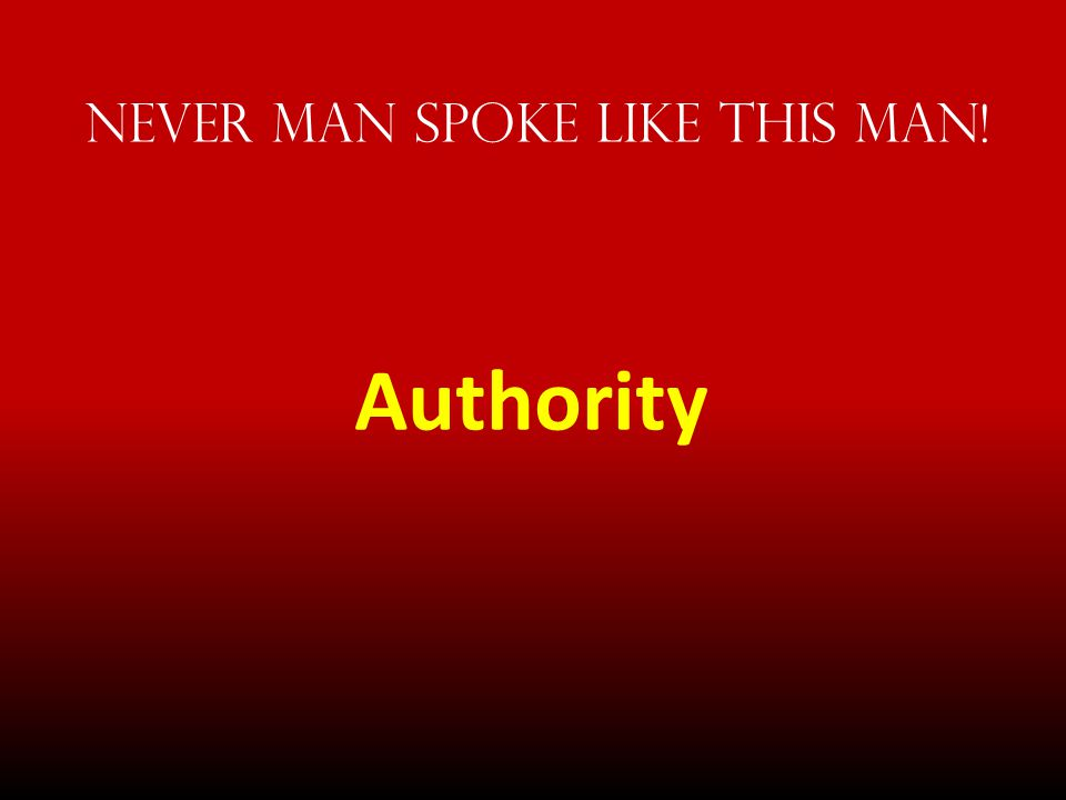 Never Man spoke Like This Man! Authority