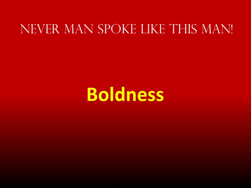 But look.He speaks boldly, and they say nothing to Him.