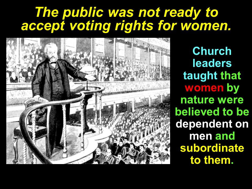 The public was not ready to accept voting rights for women.