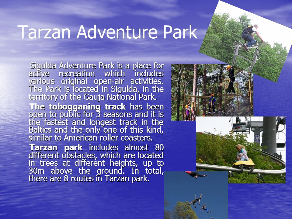 Tarzan Adventure Park Sigulda Adventure Park is a place for active recreation which includes various original open-air activities.
