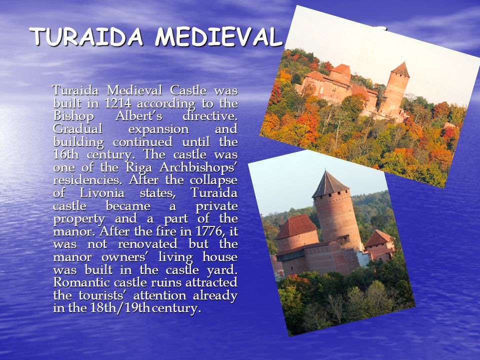 TURAIDA MEDIEVAL CASTLE Turaida Medieval Castle was built in 1214 according to the Bishop Albert's directive.