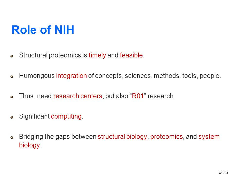 Role of NIH Structural proteomics is timely and feasible. Humongous integration of concepts, sciences, methods, tools, people. Thus, need research cen