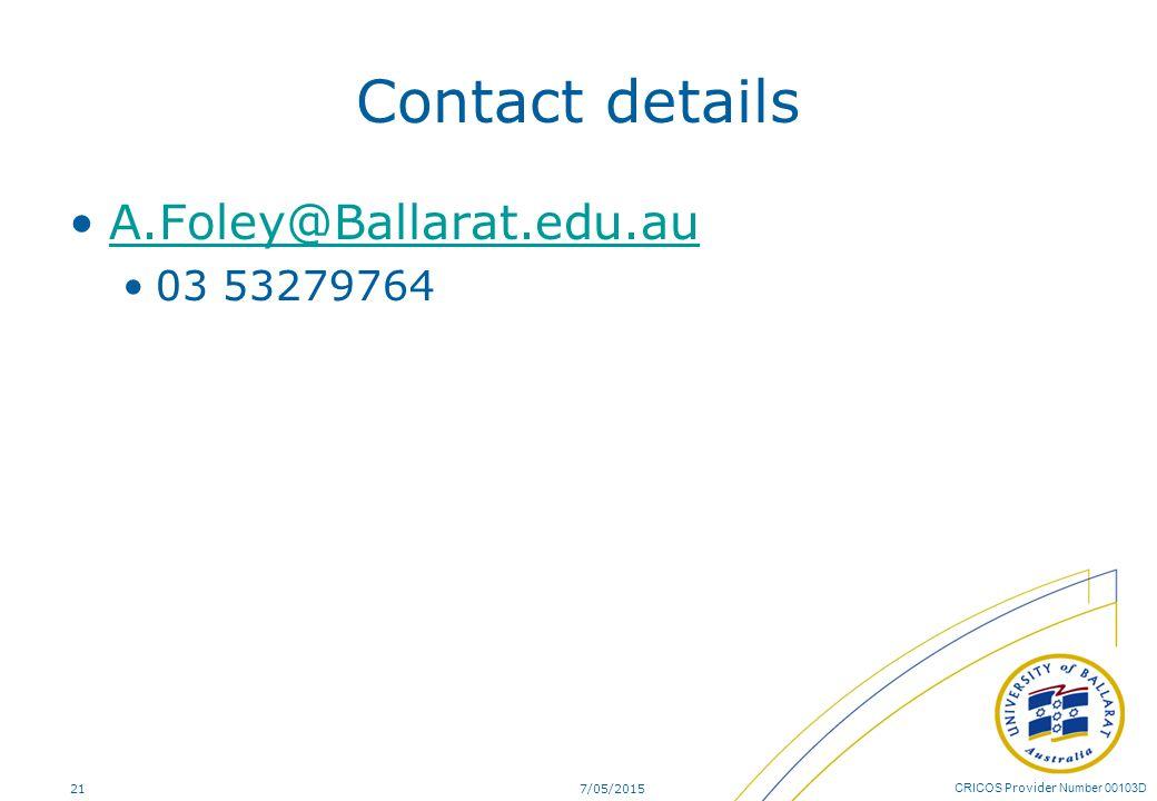 CRICOS Provider Number 00103D Contact details A.Foley@Ballarat.edu.au 03 53279764 7/05/201521