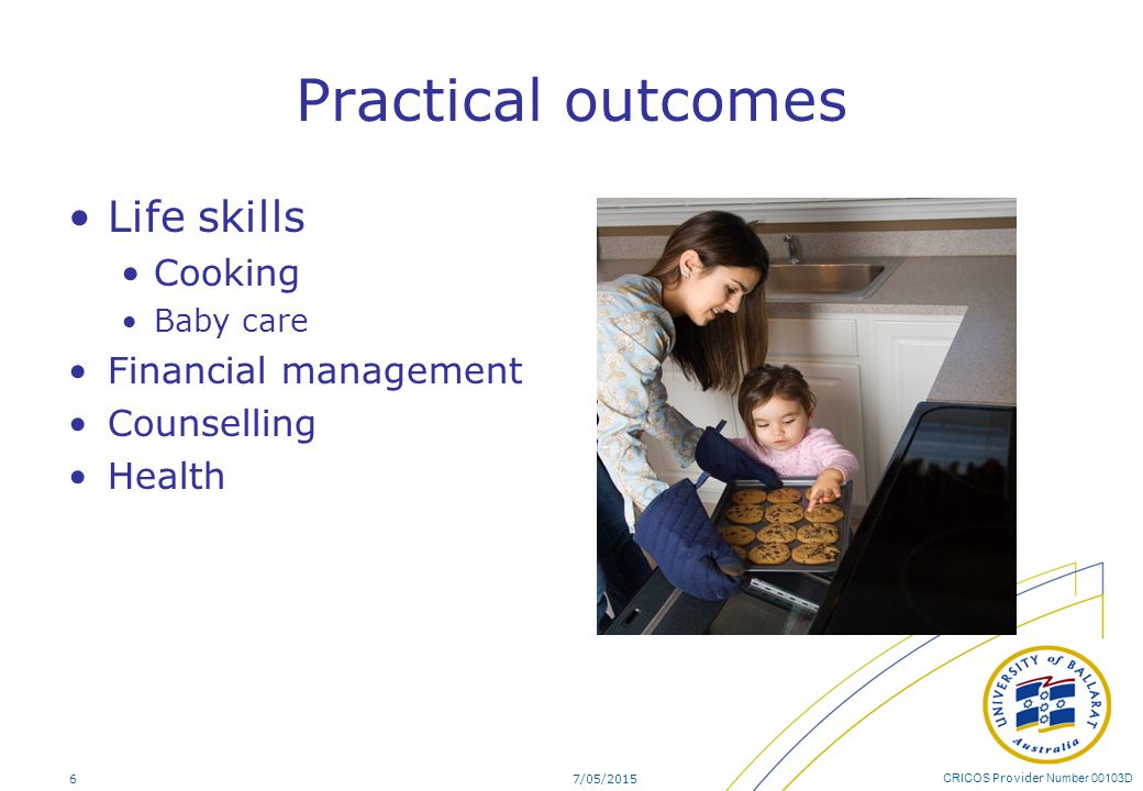 CRICOS Provider Number 00103D Practical outcomes Life skills Cooking Baby care Financial management Counselling Health 7/05/20156