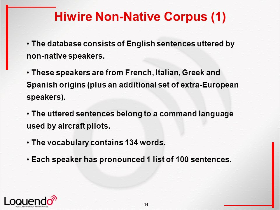 14 Hiwire Non-Native Corpus (1) The database consists of English sentences uttered by non-native speakers.