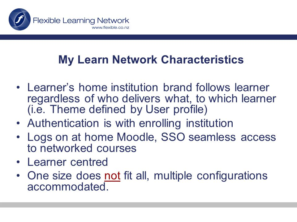 My Learn Network Characteristics Learner's home institution brand follows learner regardless of who delivers what, to which learner (i.e.