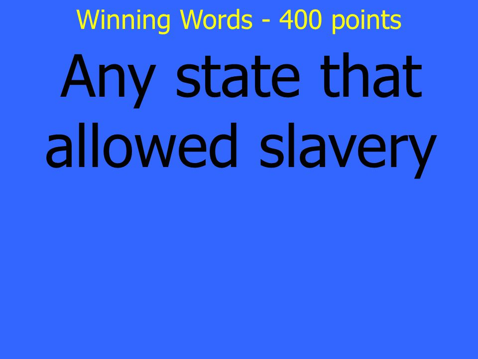 Any state that allowed slavery Winning Words - 400 points