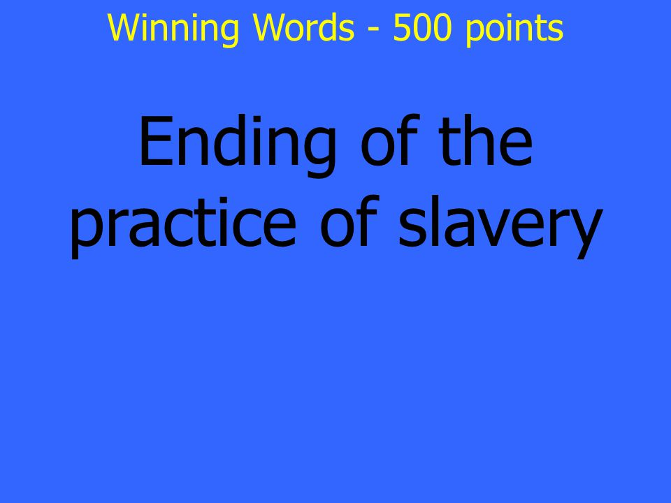 Ending of the practice of slavery Winning Words - 500 points