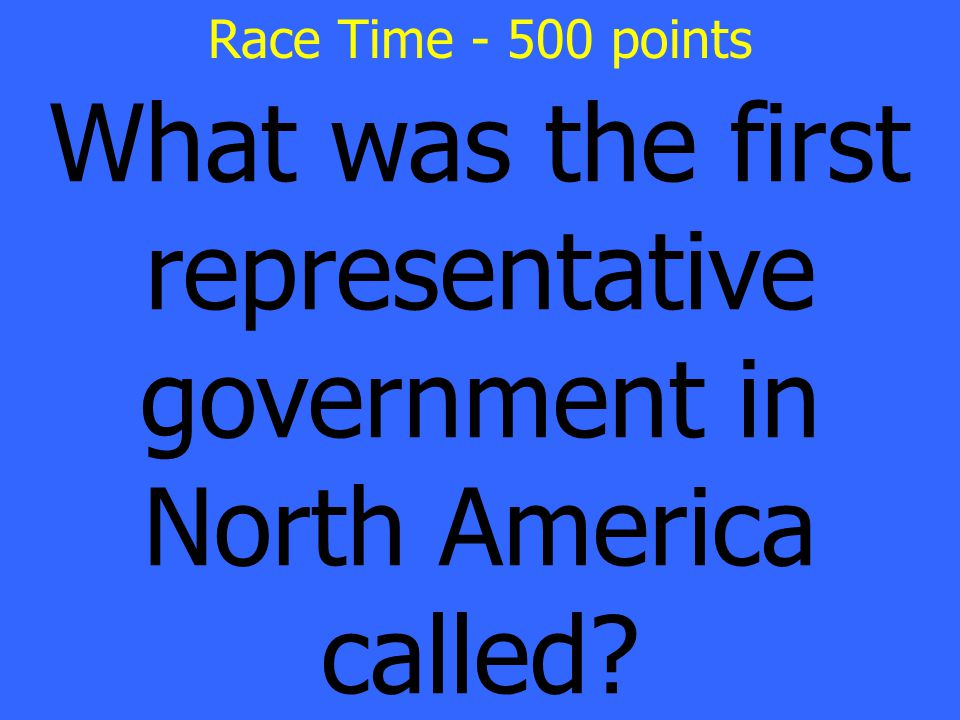 What was the first representative government in North America called Race Time - 500 points