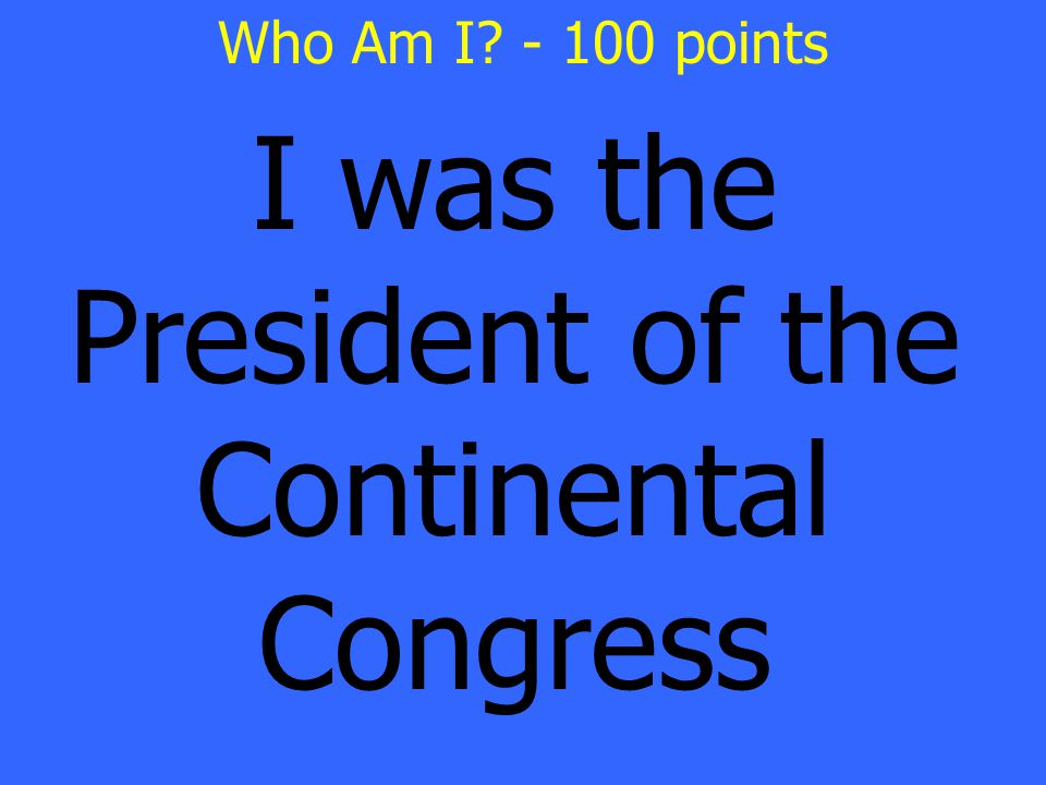 I was the President of the Continental Congress Who Am I - 100 points