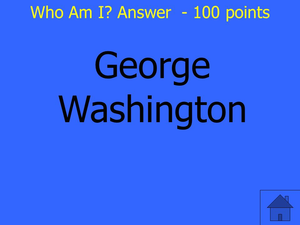 George Washington Who Am I Answer - 100 points